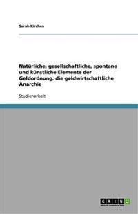 Naturliche, Gesellschaftliche, Spontane Und Kunstliche Elemente Der Geldordnung, Die Geldwirtschaftliche Anarchie
