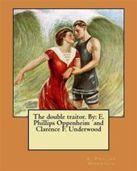 The Double Traitor. by: E. Phillips Oppenheim and Clarence F. Underwood