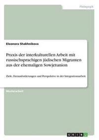 Praxis Der Interkulturellen Arbeit Mit Russischsprachigen Judischen Migranten Aus Der Ehemaligen Sowjetunion