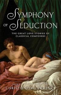 Symphony of Seduction: The Great Love Stories of Classical Composers