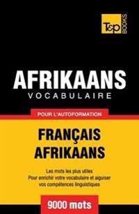 Vocabulaire Francais-Afrikaans Pour L'Autoformation - 9000 Mots