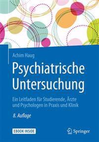 Psychiatrische Untersuchung: Ein Leitfaden Für Studierende, Ärzte Und Psychologen in Praxis Und Klinik