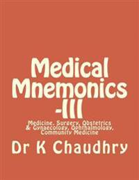 Medical Mnemonics -III: Medicine, Surgery, Obstetrics & Gynaecology, Ophthalmology, Community Medicine