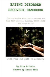 Eating Disorder Recovery Handbook: Tips and Advice about How to Recover and Heal from Anorexia, Bulimia, Ednos, Osfed and Binge Eating