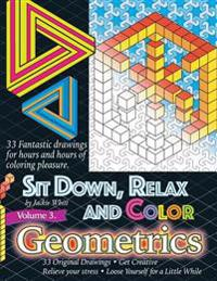 Sit Down, Relax and Color Volume 3 Geometrics: Adult Coloring Book