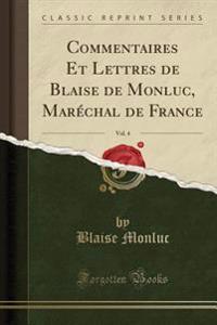 Commentaires Et Lettres de Blaise de Monluc, Maréchal de France, Vol. 4 (Classic Reprint)