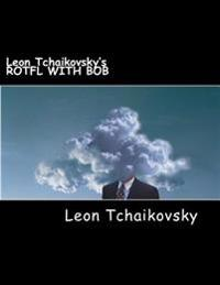 Leon Tchaikovsky's Rotfl with Bob
