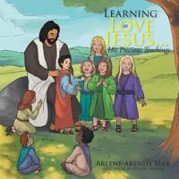 Learning to Love Jesus . . . His Precious Teachings