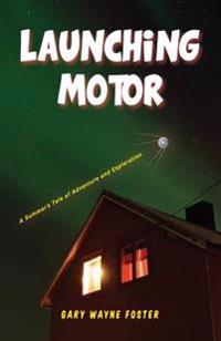 Launching Motor: A Summer's Tale of Adventure and Exploration