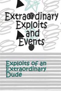 Extraordinary Exploits and Event: Exploits of an Extraordinary Dude