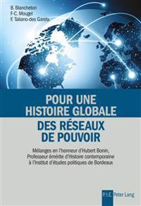 Pour Une Histoire Globale Des Reseaux de Pouvoir: Melanges En L'Honneur D'Hubert Bonin, Professeur Emerite D'Histoire Contemporaine A L'Institut D'Etu