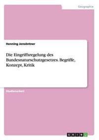 Die Eingriffsregelung Des Bundesnaturschutzgesetzes. Begriffe, Konzept, Kritik