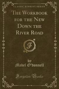 The Workbook for the New Down the River Road (Classic Reprint)
