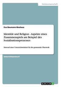 Identitat Und Religion - Aspekte Eines Zusammenspiels Am Beispiel Des Sozialisationsprozesses