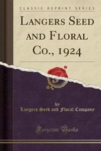 Langers Seed and Floral Co., 1924 (Classic Reprint)