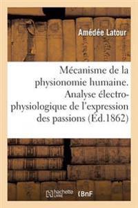 Mecanisme de la Physionomie Humaine Ou Analyse Electro-Physiologique de L'Expression Des Passions