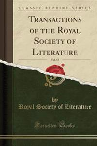 Transactions of the Royal Society of Literature, Vol. 15 (Classic Reprint)