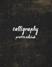 Calligraphy Practice Notebook: Hand Lettering: Calligraphy Workbook: Vintage Journal: (Training, Exercises and Practice: Lettering Calligraphy. Calli