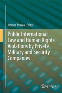 Public International Law and Human Rights Violations by Private Military and Security Companies