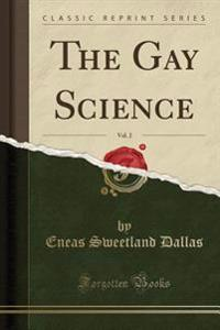 The Gay Science, Vol. 2 (Classic Reprint)