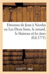 Etrennes de Jean a Nicolas Ou Les Deux Lions, Le Renard, Le Blaireau Et Les Anes
