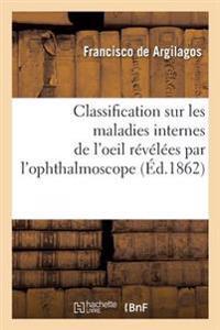 Classification Sur Les Maladies Internes de L'Oeil, Revelees Par L'Ophthalmoscope