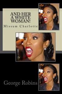 And Her a White Woman!: Missum Charlotte