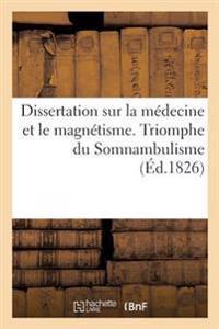 Dissertation Sur La Medecine Et Le Magnetisme. Triomphe Du Somnambulisme