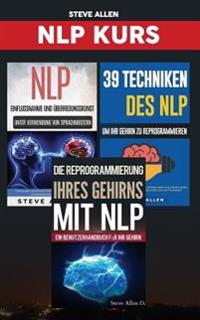 Nlp Kurs: Ein Benutzerhandbuch Fur Ihr Gehirn + Uberzeugen, Beeinflussen Und Manipulieren Unter Verwendung Von Sprachmustern Und