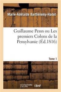 Guillaume Penn Ou Les Premiers Colons de la Pensylvanie