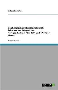 """Das Schuldmotiv Bei Wolfdietrich Schnurre Am Beispiel Der Kurzgeschichten """"Die Tat"""" Und """"Auf Der Flucht"""""""