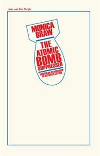Atomic Bomb Suppressed: American Censorship in Occupied Japan