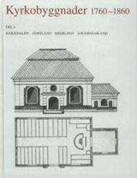 Kyrkobyggnader 1760-1860 : Del 4. Härjedalen, Jämtland, Medelpad, Ångermanland