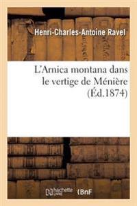 L'Arnica Montana Dans Le Vertige de Meniere, Par Le Dr Charles Ravel, ...