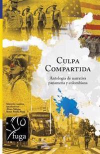 Culpa Compartida: Antologia de Narrativa Panamena y Colombiana