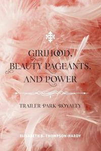 Girlhood, Beauty Pageants, and Power
