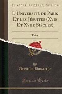 L'Université de Paris Et les Jésuites (Xvie Et Xviie Siècles)