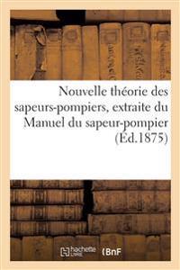 Nouvelle Theorie Des Sapeurs-Pompiers, Extraite Du Manuel Du Sapeur-Pompier