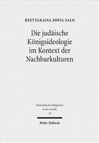 Die Judaische Konigsideologie Im Kontext Der Nachbarkulturen: Untersuchungen Zu Den Konigspsalmen 2, 18, 20, 21, 45 Und 72
