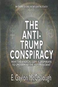 The Anti-Trump Conspiracy: Why the Super-Elite Ruling Class Is Opposed to the 45th President