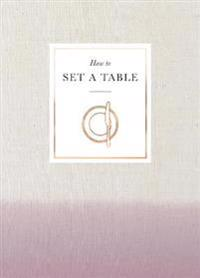 How to set a table - inspiration, ideas and etiquette for hosting friends a