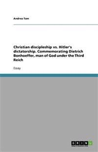 Christian discipleship vs. Hitler's dictatorship. Commemorating Dietrich Bonhoeffer, man of God under the Third Reich