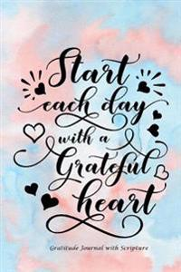 Start Each Day with a Grateful Heart: Gratitude Journal with Bible Verses and Inspirational Quote: Large Print Gratitude Journal with Daily Scriptures