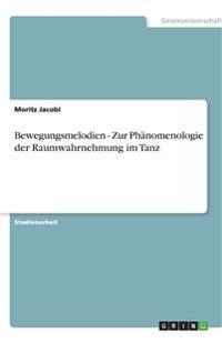 Bewegungsmelodien - Zur Phänomenologie der Raumwahrnehmung im Tanz
