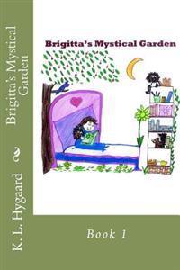 Brigitta's Mystical Garden: Book 1