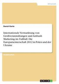 Internationale Vermarktung von Großveranstaltungen und Ambush Marketing im Fußball. Die Europameisterschaft 2012 in Polen und der Ukraine
