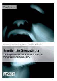 Emotionale Grenzganger. Zur Diagnose Und Therapie Der Borderline-Personlichkeitsstorung Bps