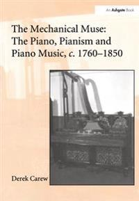 Mechanical Muse: The Piano, Pianism and Piano Music, c.1760-1850