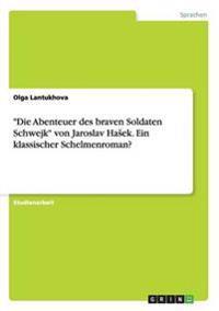 """""""Die Abenteuer des braven Soldaten Schwejk"""" von Jaroslav HaSek. Ein klassischer Schelmenroman?"""