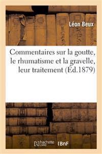Commentaires Sur La Goutte, Le Rhumatisme Et La Gravelle, Leur Traitement